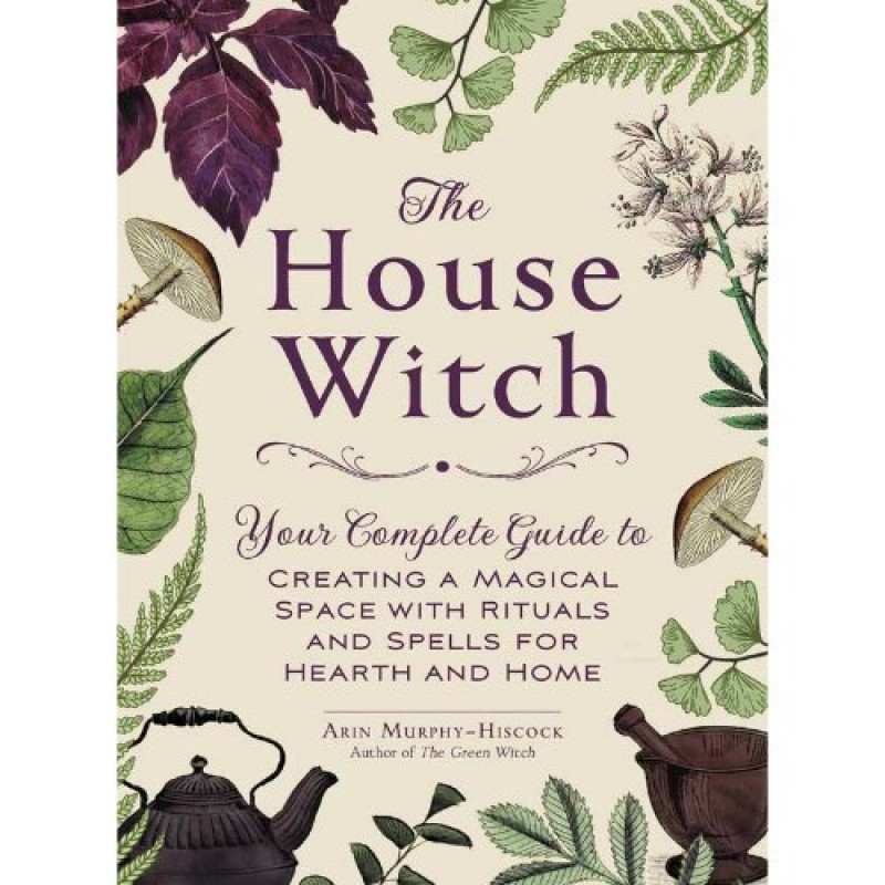 House Witch by Arin Murphy-Hiscock -