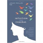 Intuition & Chakras, Increase Psychic Developement by Lesley Phillips