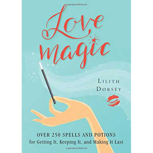 Love Magic over 250 Spells & Potions by Lilith Dorsey